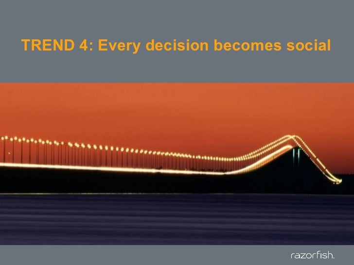 TREND 4: Every decision becomes social<br />