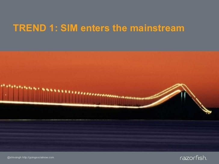 TREND 1: SIM enters the mainstream<br />@shivsingh http://goingsocialnow.com<br />