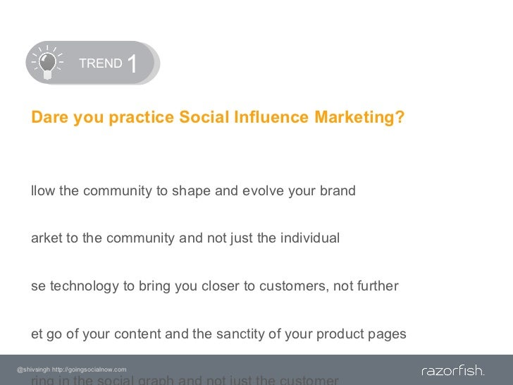 TREND<br />1<br />Dare you practice Social Influence Marketing?<br />Allow the community to shape and evolve your br...