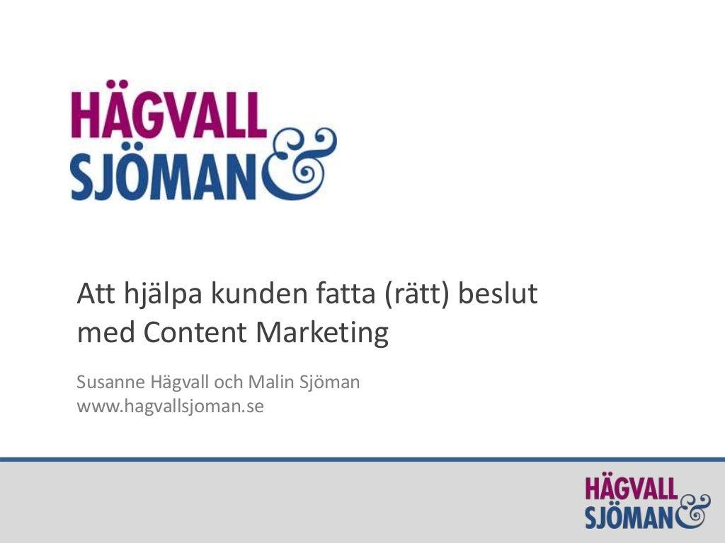 Så hjälper du dina kunder fatta (rätt) beslut med Content Marketing | Hägvall & Sjöman Content Marketing Meat-up 131205