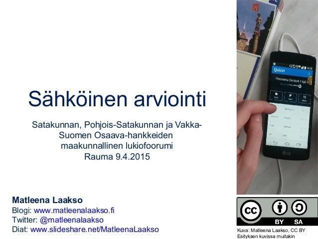 Sähköinen arviointi Satakunnan, Pohjois-Satakunnan ja Vakka- Suomen Osaava-hankkeiden maakunnallinen lukiofoorumi Rauma 9....