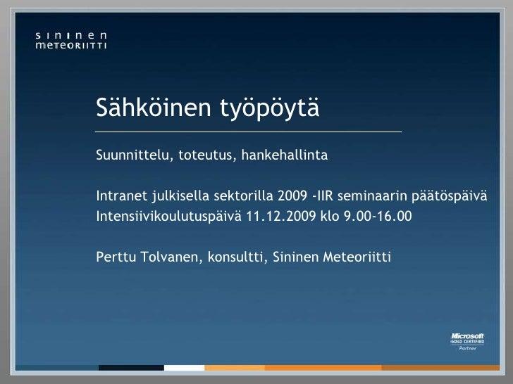 Sähköinen työpöytä<br />Suunnittelu, toteutus, hankehallinta <br />Intranet julkisella sektorilla 2009-IIR seminaarin päät...