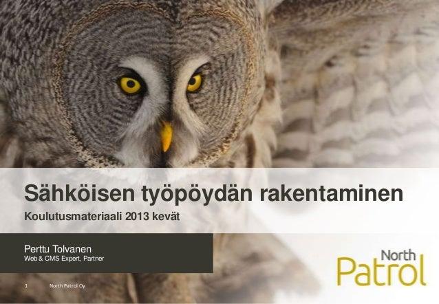 Perttu Tolvanen Web & CMS Expert, Partner North Patrol Oy1 Sähköisen työpöydän rakentaminen Koulutusmateriaali 2013 kevät