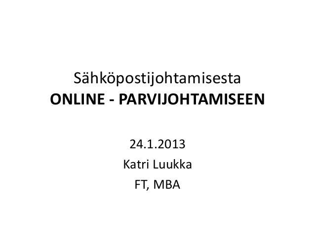 SähköpostijohtamisestaONLINE - PARVIJOHTAMISEEN         24.1.2013        Katri Luukka          FT, MBA