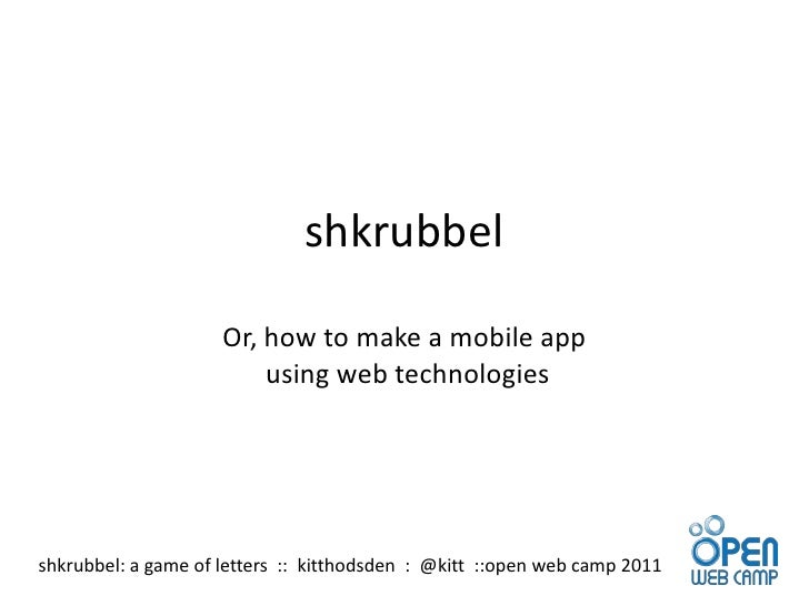 shkrubbelOr, how to make a mobile app using web technologies<br />