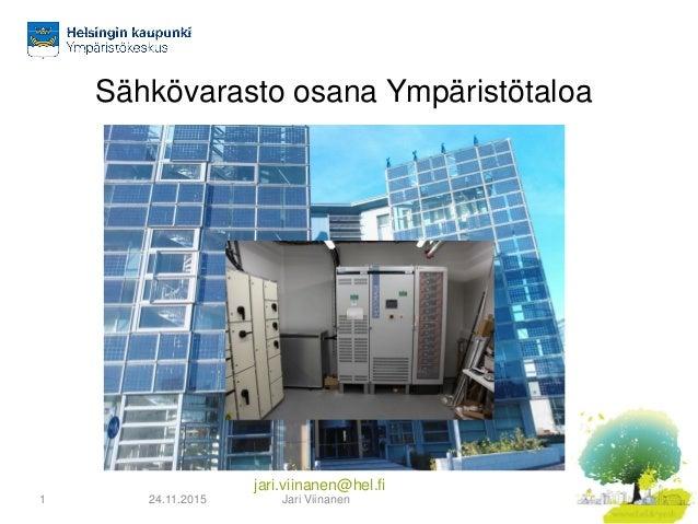 jari.viinanen@hel.fi Sähkövarasto osana Ympäristötaloa 24.11.2015 Jari Viinanen1