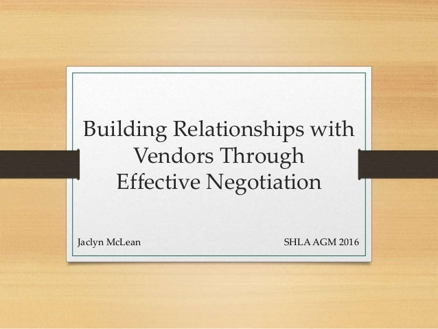 Building Relationships with Vendors Through Effective Negotiation Jaclyn McLean SHLA AGM 2016