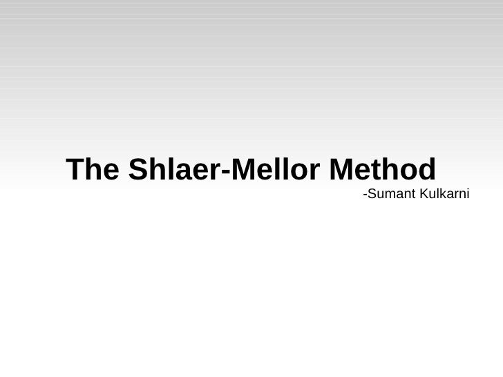 The Shlaer-Mellor Method                   -Sumant Kulkarni