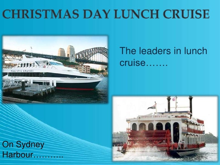 CHRISTMAS DAY LUNCH CRUISE<br />The leaders in lunch cruise…….<br />On Sydney Harbour………..<br />