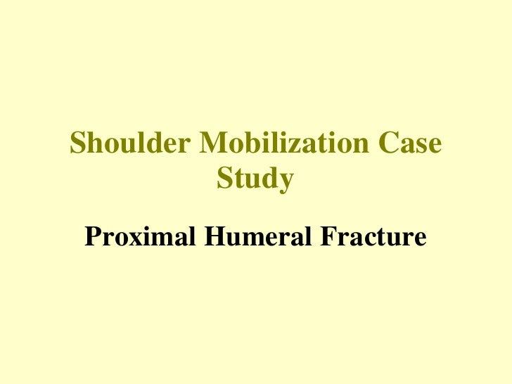 Shoulder Mobilization Case Study Proximal Humeral Fracture