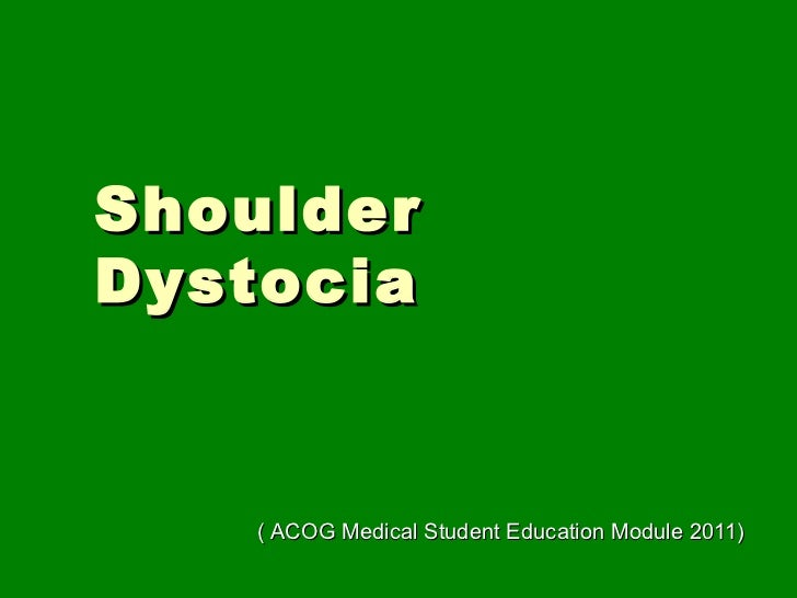 ShoulderDystocia   ( ACOG Medical Student Education Module 2011)