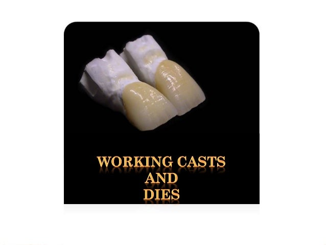 WORKING CAST  is the cast that is mounted on an articulator. To provide the most accurate articulation, it normally shoul...