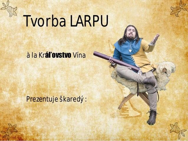 Tvorba LARPU à la Kráľovstvo Vína Prezentuje škaredý :