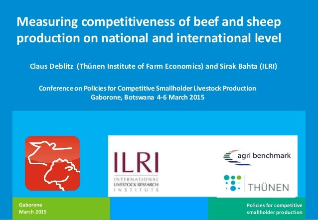 Bahta / Deblitz Policies for competitive smallholder production Gaborone March 2015 Measuring competitiveness of beef and ...