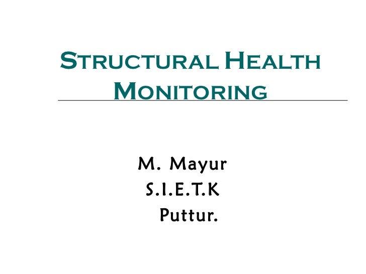 STRUCTURAL HEALTH   MONITORING     M. Mayur     S.I.E.T.K       Puttur.