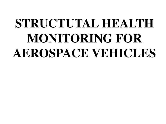 STRUCTUTAL HEALTH MONITORING FOR AEROSPACE VEHICLES