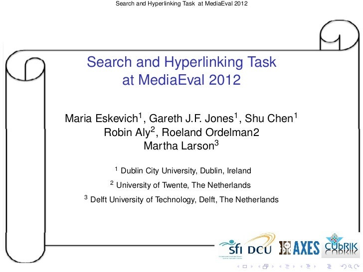 Search and Hyperlinking Task at MediaEval 2012    Search and Hyperlinking Task         at MediaEval 2012Maria Eskevich1 , ...