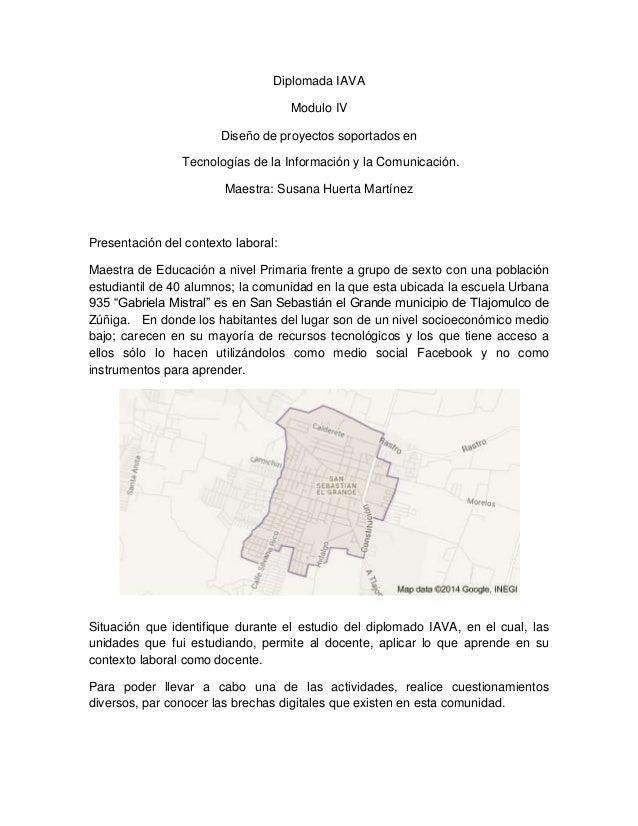 Diplomada IAVA Modulo IV Diseño de proyectos soportados en Tecnologías de la Información y la Comunicación. Maestra: Susan...