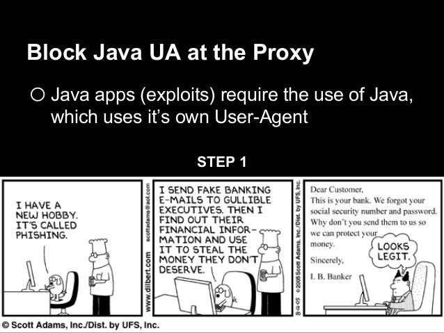 Block Java UA at the Proxy  oJava apps (exploits) require the use of Java, which uses it's own User-Agent STEP 2