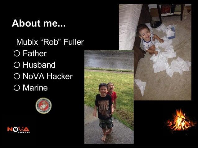 "About me... Mubix ""Rob"" Fuller Father Husband NoVA Hacker Marine  o o o o"