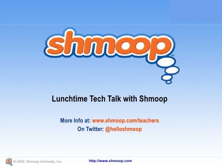 <ul><li>Lunchtime Tech Talk with Shmoop </li></ul><ul><li>More Info at:  www.shmoop.com/teachers </li></ul><ul><li>On Twit...