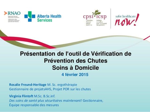 Présentation de l'outil de Vérification de Prévention des Chutes Soins à Domicile 4 février 2015 Rosalie Freund-Heritage M...
