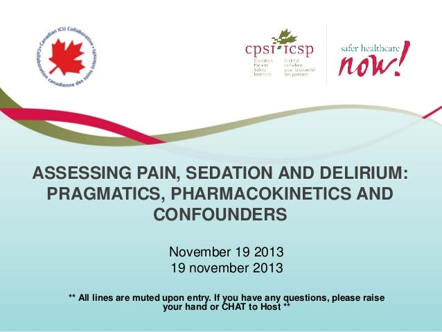 ASSESSING PAIN, SEDATION AND DELIRIUM: PRAGMATICS, PHARMACOKINETICS AND CONFOUNDERS November 19 2013 19 november 2013 ** A...