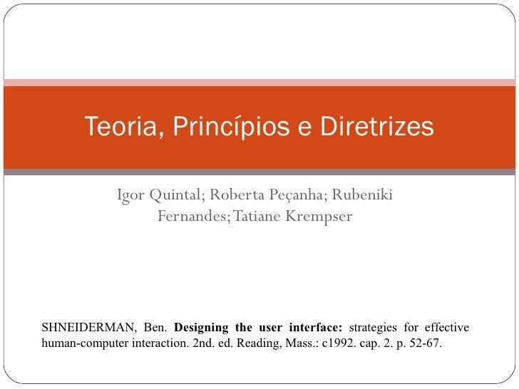 Igor Quintal; Roberta Peçanha; Rubeniki Fernandes; Tatiane Krempser Teoria, Princípios e Diretrizes SHNEIDERMAN, Ben.  Des...