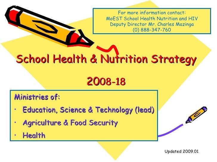School Health & Nutrition Strategy 20 08-18 <ul><li>Ministries of: </li></ul><ul><li>Education, Science & Technology (lead...