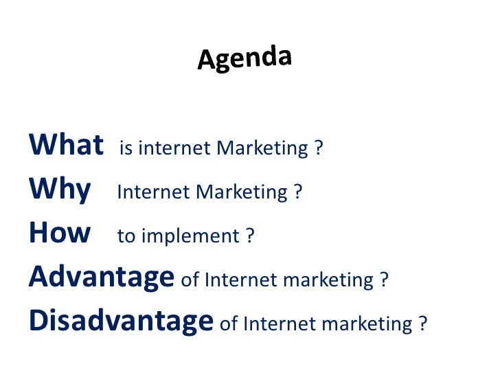What is internet Marketing ?Why Internet Marketing ?How to implement ?Advantage of Internet marketing ?Disadvantage of Int...