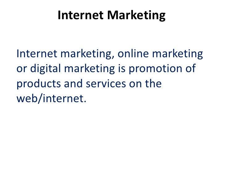 Internet MarketingInternet marketing, online marketingor digital marketing is promotion ofproducts and services on theweb/...