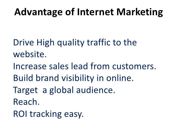 Advantage of Internet MarketingDrive High quality traffic to thewebsite.Increase sales lead from customers.Build brand vis...