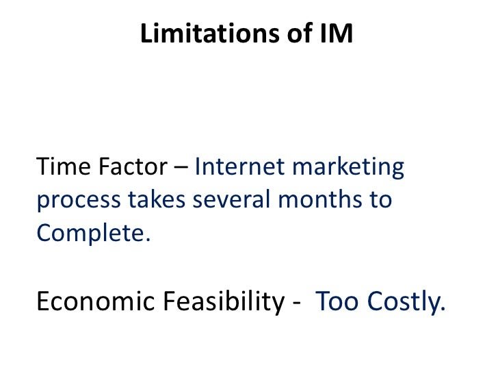 Limitations of IMTime Factor – Internet marketingprocess takes several months toComplete.Economic Feasibility - Too Costly.