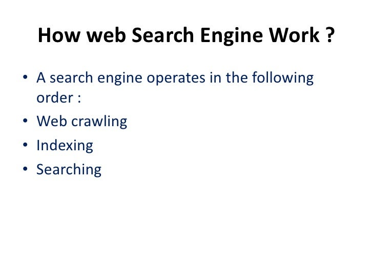 How web Search Engine Work ?• A search engine operates in the following  order :• Web crawling• Indexing• Searching
