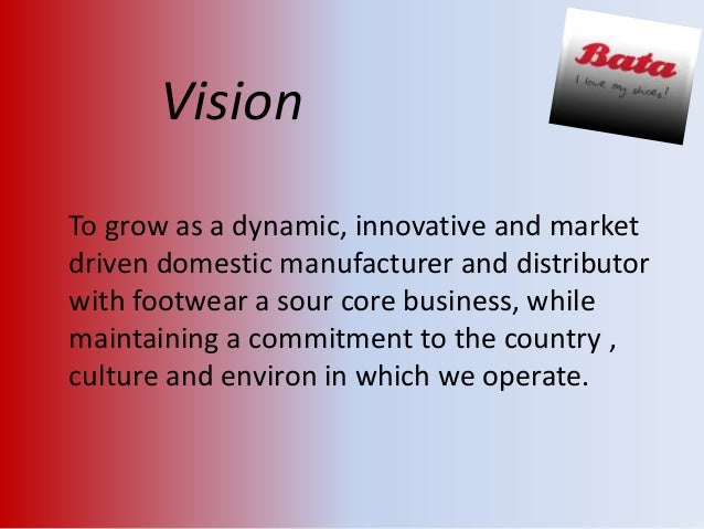 vision of bata shoe Vision and mission -being the leading contributor to socio-economic development of sri lanka and to invest in manufacturing and services, meeting highest.