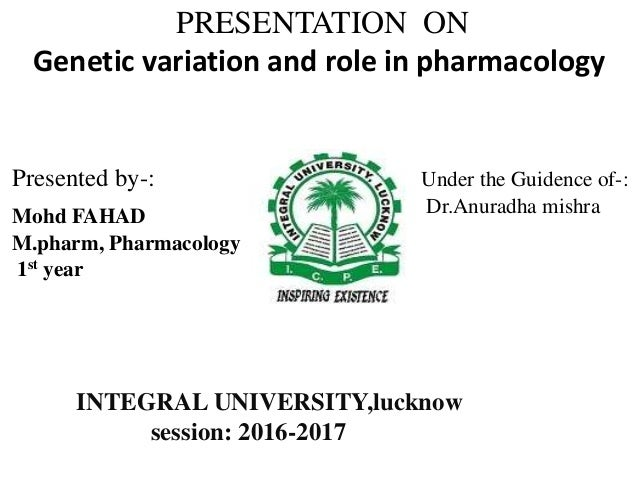 PRESENTATION ON Genetic variation and role in pharmacology Presented by-: Under the Guidence of-: Dr.Anuradha mishraMohd F...
