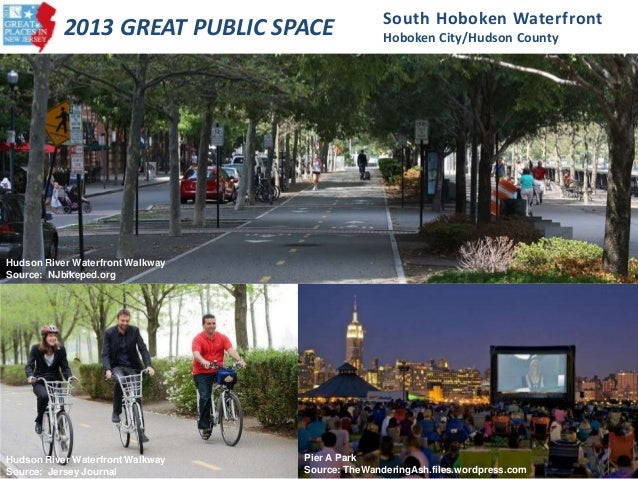 South Hoboken Waterfront Hoboken City/Hudson County 2013 GREAT PUBLIC SPACE Hudson River Waterfront Walkway Source: NJbike...