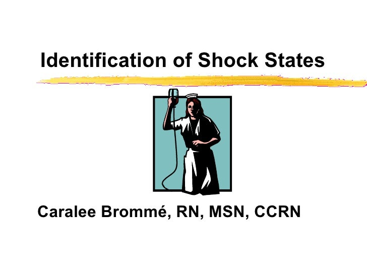 Identification of Shock States  Caralee Brommé, RN, MSN, CCRN