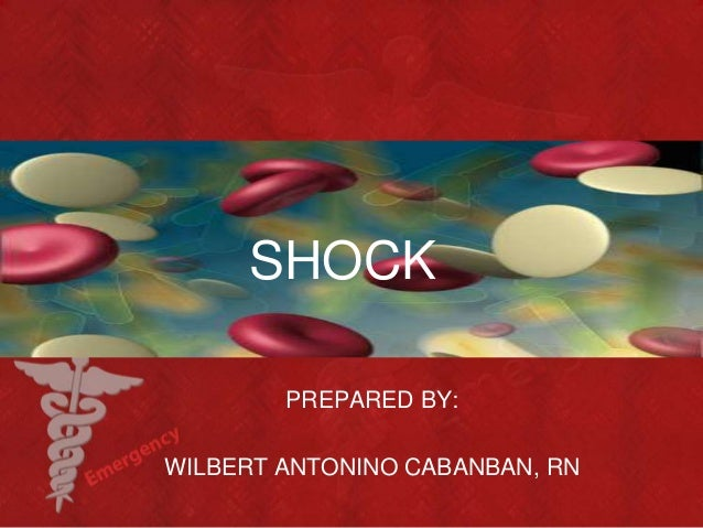 SHOCK PREPARED BY: WILBERT ANTONINO CABANBAN, RN