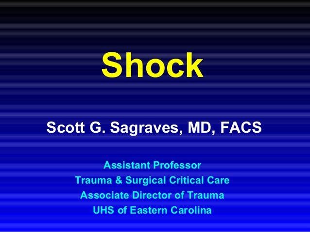 Shock Scott G. Sagraves, MD, FACS Assistant Professor Trauma & Surgical Critical Care Associate Director of Trauma UHS of ...