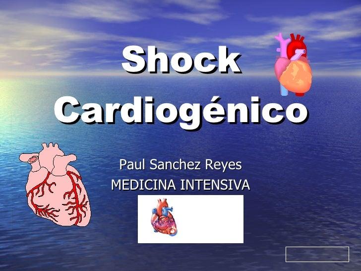 Shock Cardiogénico Paul Sanchez Reyes MEDICINA INTENSIVA