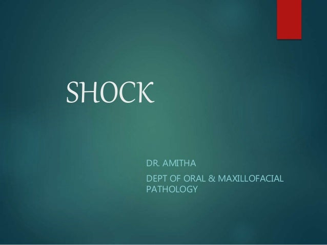 SHOCK DR. AMITHA DEPT OF ORAL & MAXILLOFACIAL PATHOLOGY
