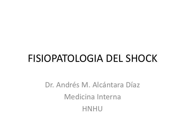 FISIOPATOLOGIA DEL SHOCK   Dr. Andrés M. Alcántara Díaz         Medicina Interna              HNHU