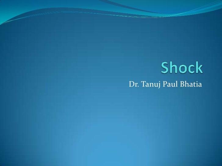 Shock <br />Dr. Tanuj Paul Bhatia<br />