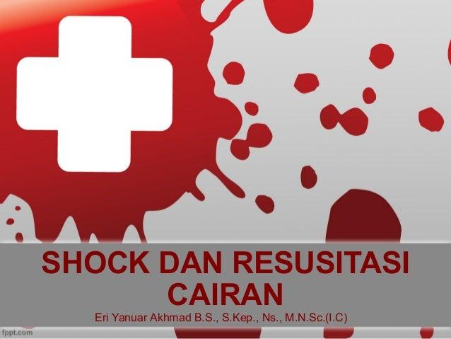 SHOCK DAN RESUSITASI CAIRAN Eri Yanuar Akhmad B.S., S.Kep., Ns., M.N.Sc.(I.C)