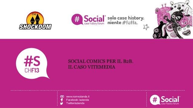 NOME COGNOME | RUOLO | AZIENDALOGO TITOLO DELLA CASE HISTORYSOCIAL COMICS PER IL B2B.IL CASO VITEMEDIAwww.nomezianda.itFac...