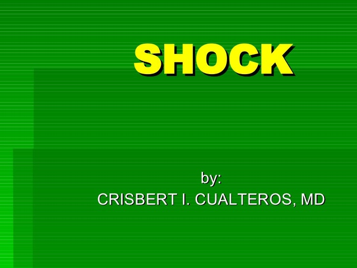 SHOCK by: CRISBERT I. CUALTEROS, MD