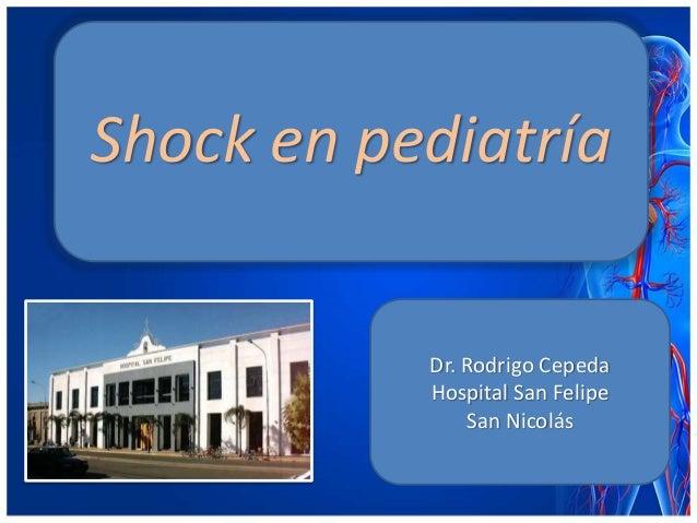 Shock en pediatría Dr. Rodrigo Cepeda Hospital San Felipe San Nicolás