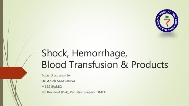 Shock, Hemorrhage, Blood Transfusion & Products Topic Discussion by Dr. Anick Saha Shuvo MBBS (RpMC) MS Resident (P-A), Pe...