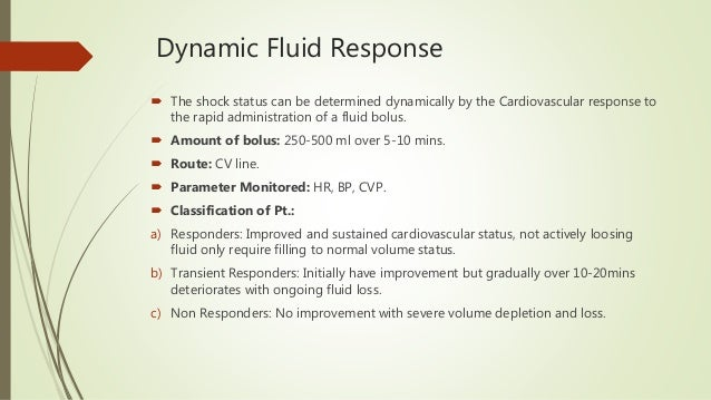 Dynamic Fluid Response  The shock status can be determined dynamically by the Cardiovascular response to the rapid admini...